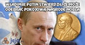 Władimir Putin stwierdził, że może odebrać pokojową nagrodę Nobla