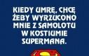 Chcę odejść jak Superman!