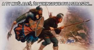 A Ty myślałeś, że Wikingowie byli straszni...