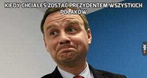 Kiedy chciałeś zostać prezydentem wszystkich Polaków