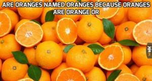 Are oranges named oranges because oranges are orange or