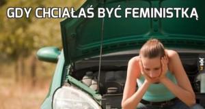 Gdy chciałaś być feministką