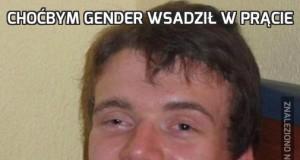 Choćbym gender wsadził w prącie