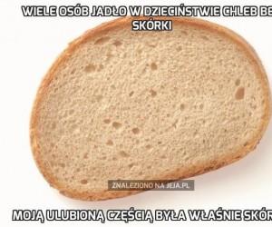 Wiele osób jadło w dzieciństwie chleb bez skórki