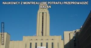Naukowcy z Montrealu nie potrafili przeprowadzić badań