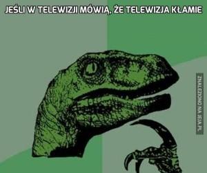 Jeśli w telewizji mówią, że telewizja kłamie