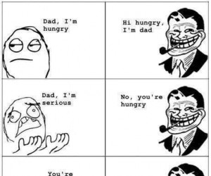 Dad, I'm hungry