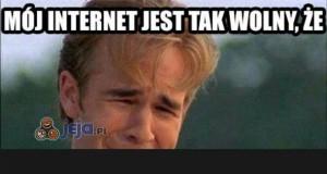 Mój internet jest tak wolny, że