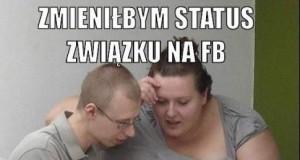 Zmieniłbym status związku na FB...