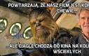 Powtarzają, że nasz film jest kopią poprzednich, Chewie...
