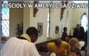 Kościoły w Ameryce są dziwne