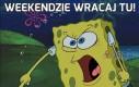 Weekendzie wracaj tu!