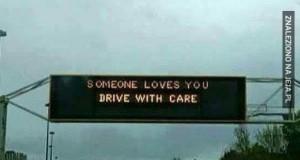 Jedź ostrożnie, ktoś Cię kocha...