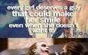 Każda dziewczyna zasługuje na faceta, który sprawi, że się uśmiechnie