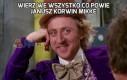 Wierz we wszystko co powie Janusz Korwin Mikke