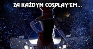 Każdy cosplay ma swoje tajemnice...