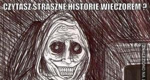 Czytasz straszne historie wieczorem?