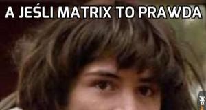 A jeśli Matrix to prawda