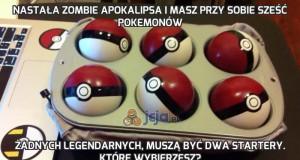 Nastała zombie apokalipsa i masz przy sobie sześć Pokemonów