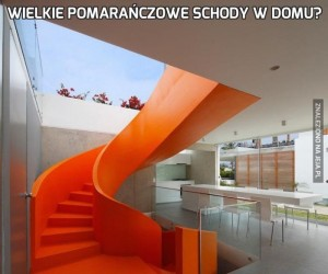 Wielkie pomarańczowe schody w domu?