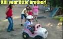 Zabij swojego młodszego brata!