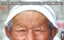 Stare chińskie przysłowie mówi: