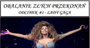 Obalanie złych przekonań - Lady Gaga