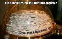Co kupiłbyś za milion dolarów?