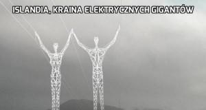Islandia, kraina elektrycznych gigantów