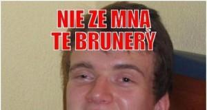 Nie ze mną te Brunery