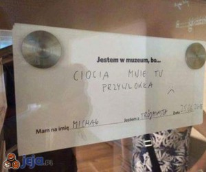 Jestem w muzeum, bo...