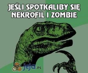 Jeśli spotkaliby się nekrofil i zombie