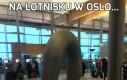 Na lotnisku w Oslo...