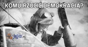 Komu rzucić demokracją?