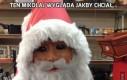 Ten Mikołaj wygląda jakby chciał...