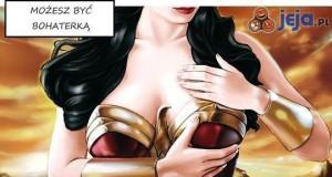 Możesz być bohaterką, możesz być niegrzeczną dziewczynką, ale...
