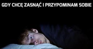 Gdy chcę zasnąć i przypominam sobie