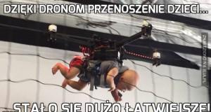Dzięki dronom przenoszenie dzieci...