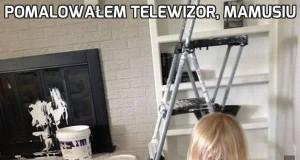 Pomalowałem telewizor, mamusiu