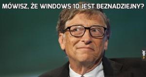 Mówisz, że Windows 10 jest beznadziejny?