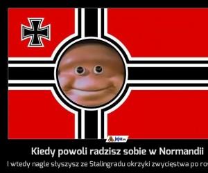 Kiedy powoli radzisz sobie w Normandii