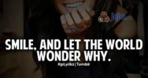 Uśmiechnij się i niech świat się zastanawia dlaczego