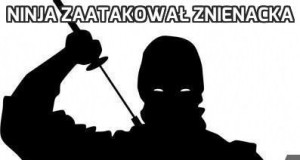 Ninja zaatakował znienacka