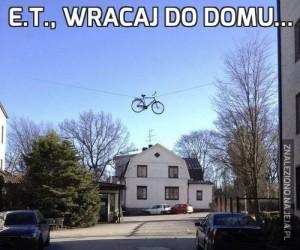E.T., wracaj do domu...