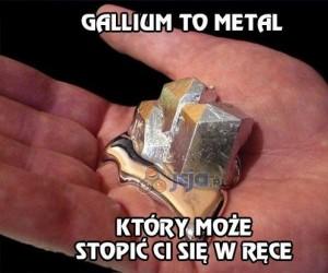 Gallium to metal, który może stopić Ci się w ręce