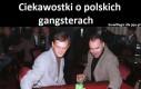 Ciekawostki o polskich gangsterach