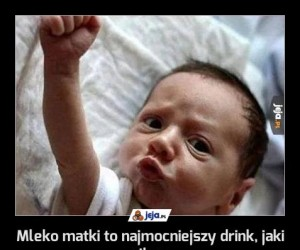 Mleko matki to najmocniejszy drink, jaki piłem