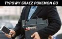 Typowy gracz Pokemon GO
