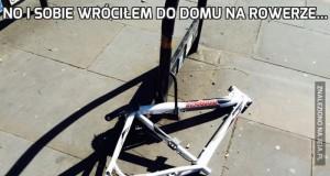 No i sobie wróciłem do domu na rowerze...
