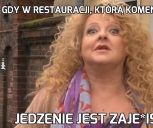 Gdy w restauracji, którą komentujesz